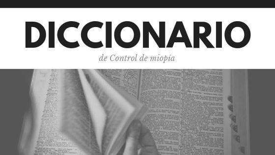 Diccionario relativo al ojo y al control de miopía y visión.