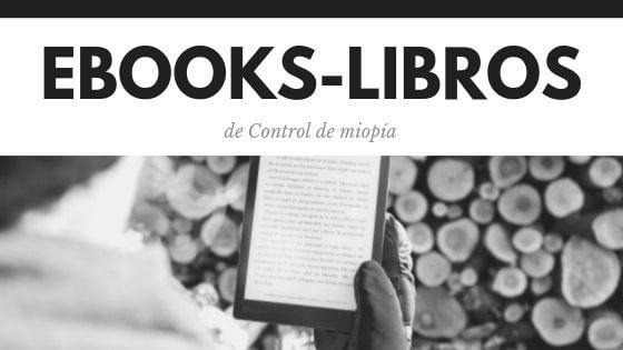 Ebooks y libros sobre temas relacionados con el control de miopía, la visión y el ojo.